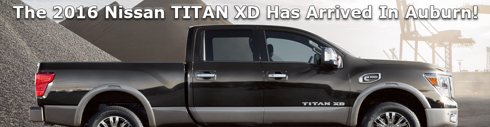 The 2016 Nissan TITAN XD has arrived in Auburn!