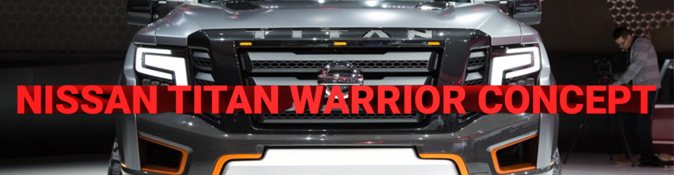 Nissan Titan Warrior Concept What Do You Need To Know